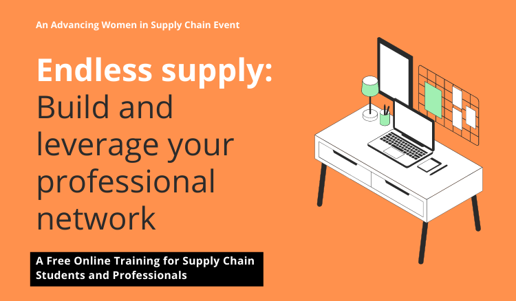 An Advancing Women in Supply Chain Event - Endless supply: Build and leverage your professional network